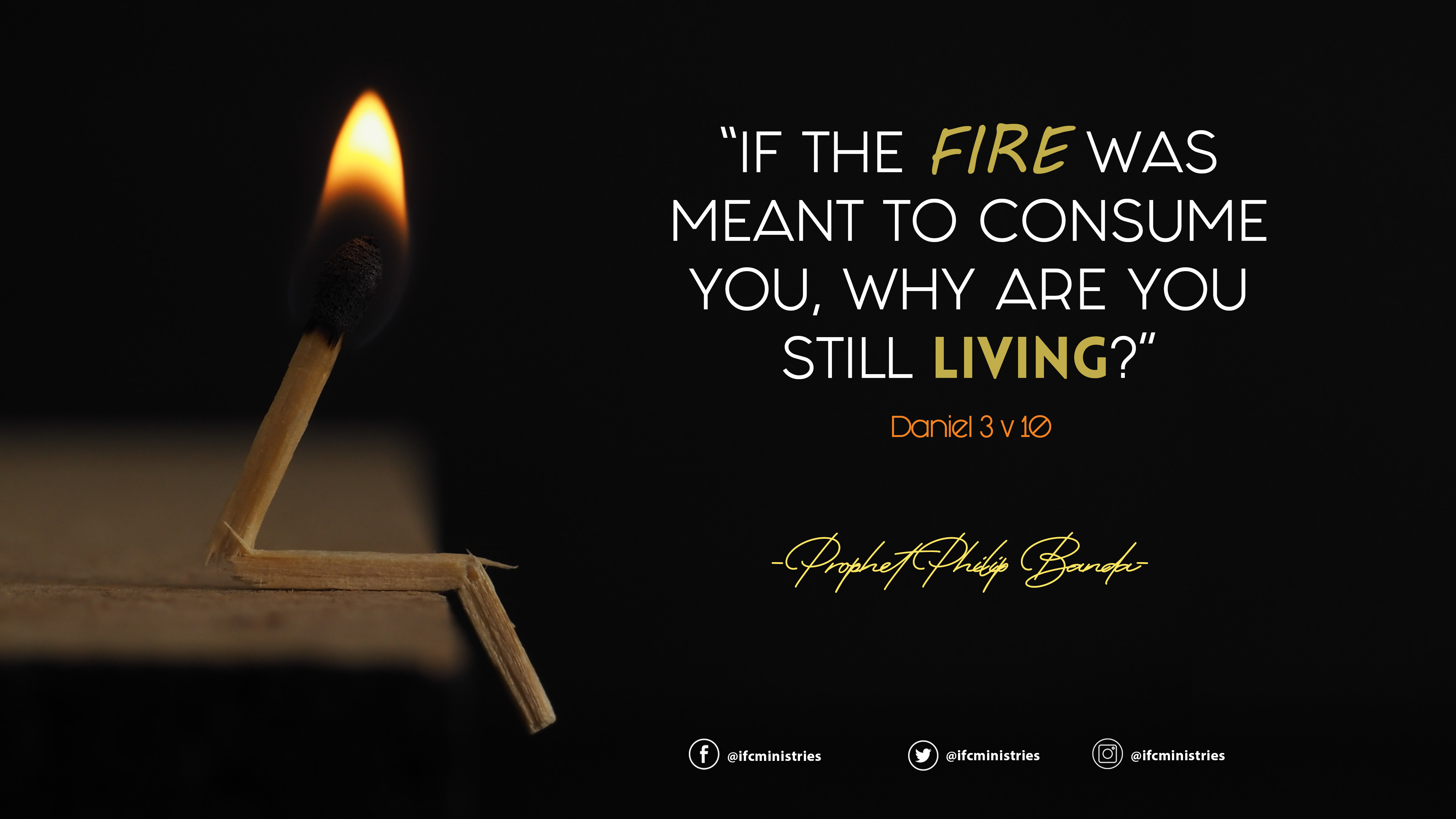 """If the fire was meant to consume you, why are you still living.jpg"